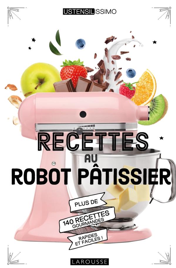 Recettes Au Robot Patissier Ustensilissimo Livre De