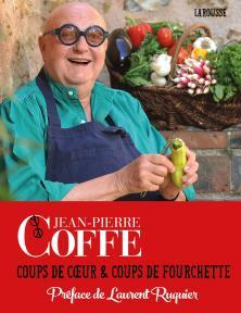 Jean-Pierre Coffe - coups de coeur et coups de fourchette