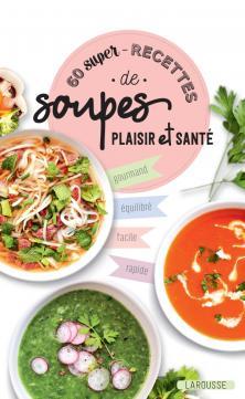 60 super recettes de soupes plaisir et santé