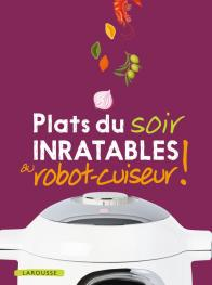 Plats du soir inratables au robot-cuiseur !