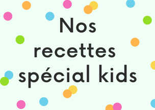 Nos recettes spécial kids !