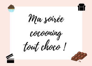 Ma soirée cocooning tout choco !